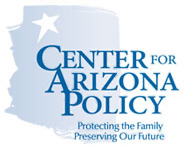 Center for Arizona Policy - Protecting the Family. Preserving Our Future.