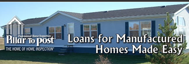Loans for Manufactured Homes Made Easy - Pillar To Post - The Home of Home Inspection