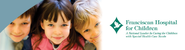 Franciscan Hospital for Children - A national leader in caring for children with special health care needs