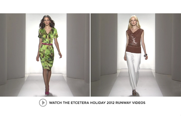 Watch the Etcetera Holiday 2012 Runway Videos