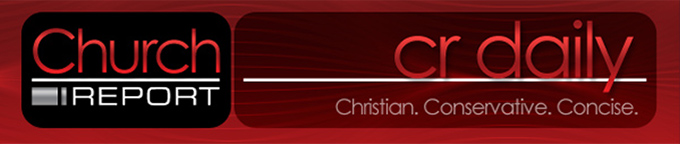 Church Report - CR Daily - Christian. Conservative. Concise.