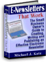 Book Cover: E-Newsletters that Work: The Small Business Owner's Guide to Creating, Writing, and Publishing an Effective Electronic Newsletter