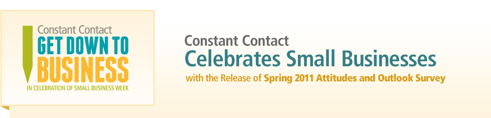 Constant Contact Celebrates Small Business with the release of the Spring 2011 Attitudes and Outlook Survey