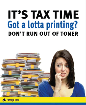 It's Tax Time: Got a lotta printing? Don't run out of toner. - Cartridge World